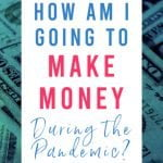 How Am I Going to Make Money During the Pandemic?