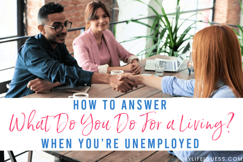 """How to Answer """"What Do You Do For a Living?"""" When You're Unemployed"""