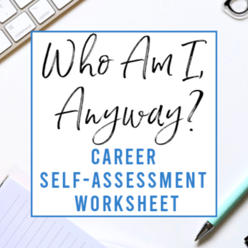 Who Am I, Anyway? Career Self Assessment Worksheet