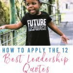 How to Apply the 12 Best Leadership Quotes to Your Life