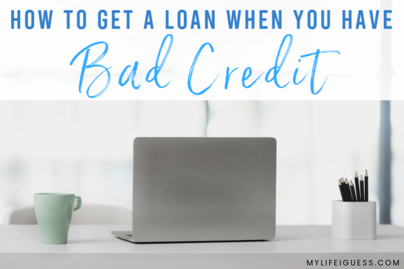 How to Get a Loan When You Have Bad Credit