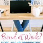 Are You Bored at Work? Here Are 10 Productive Things To Do