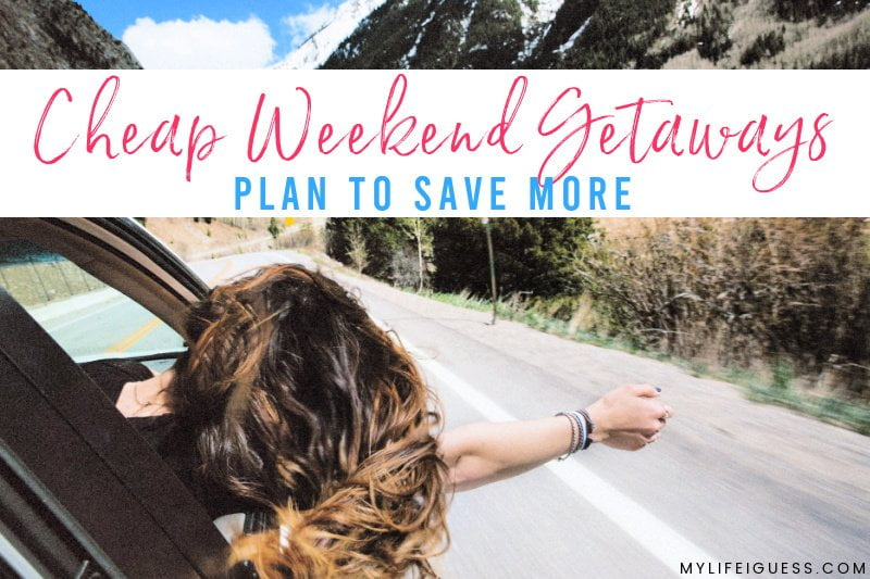 Cheap Weekend Getaways: Plan to Save More