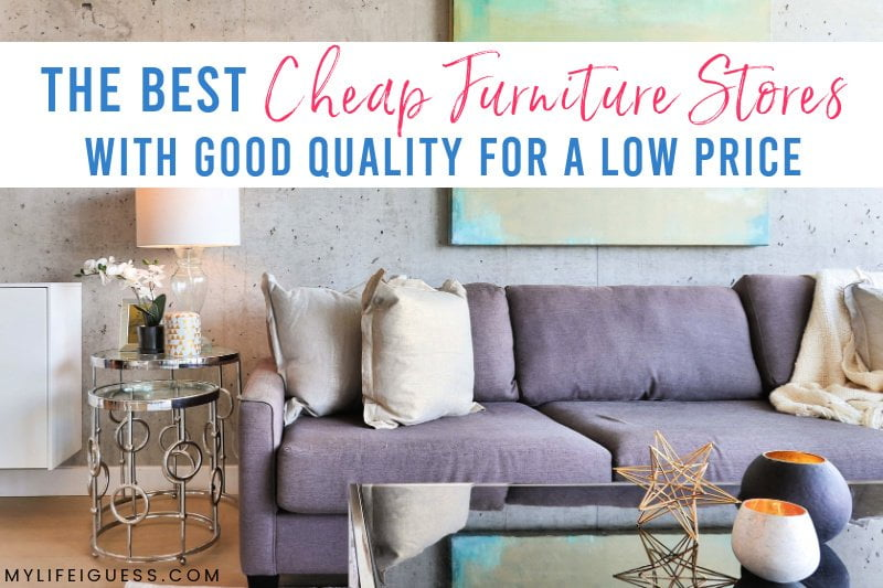 Best Cheap Furniture Stores With Good Quality for a Low Price