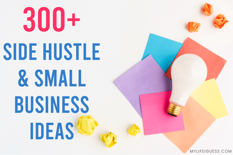 300+ New Side Hustle and Small Business Ideas