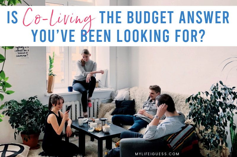 group of young adult roommates sitting around a coffee table with the text Is Co-Living the Budget Answer You've Been Looking For?