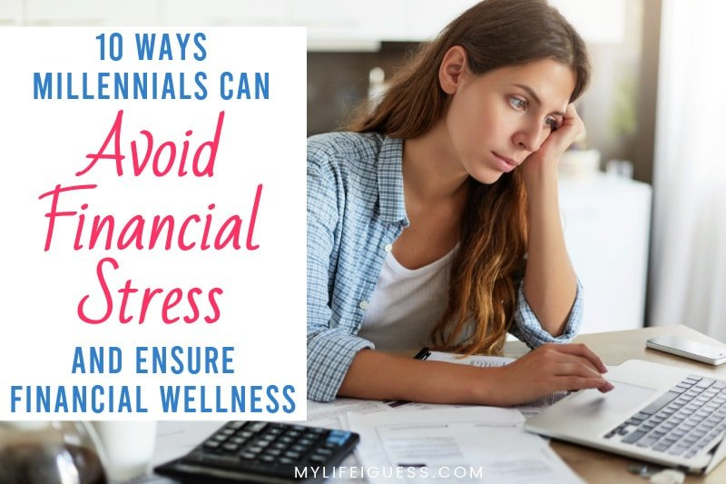 a young woman stressed out by working on her budget with the text 10 Ways Millennials Can Avoid Financial Stress and Ensure Financial Wellness