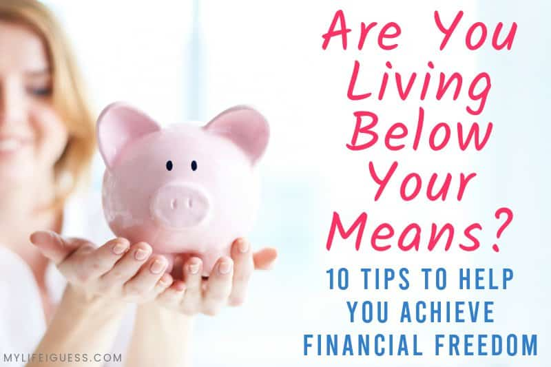 young woman holding a piggy bank with the text Are You Living Below Your Means? 10 Tips to Help You Achieve Financial Freedom