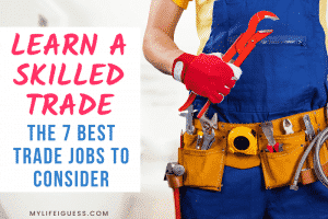 close up of a person with a tool belt and tools with the text Why You Should Learn a Skilled Trade: The 7 Best Trade Jobs To Consider