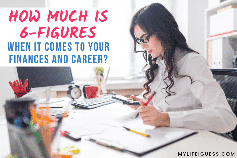 woman working on a budget with the text How Much is Six Figures When it Comes to Your Finances and Career?