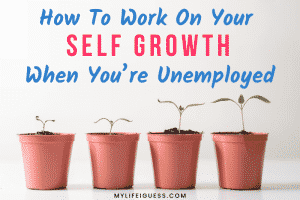 four potted plants growing with the text How to Work on Your Self Growth when you're Unemployed