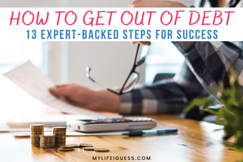 How to Get Out of Debt: 13 Expert-Backed Steps for Success
