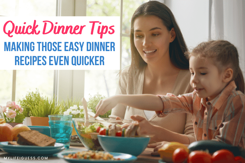 mom and daughter cooking with the text Quick Dinner Tips: Making Those Easy Dinner Recipes Even Quicker