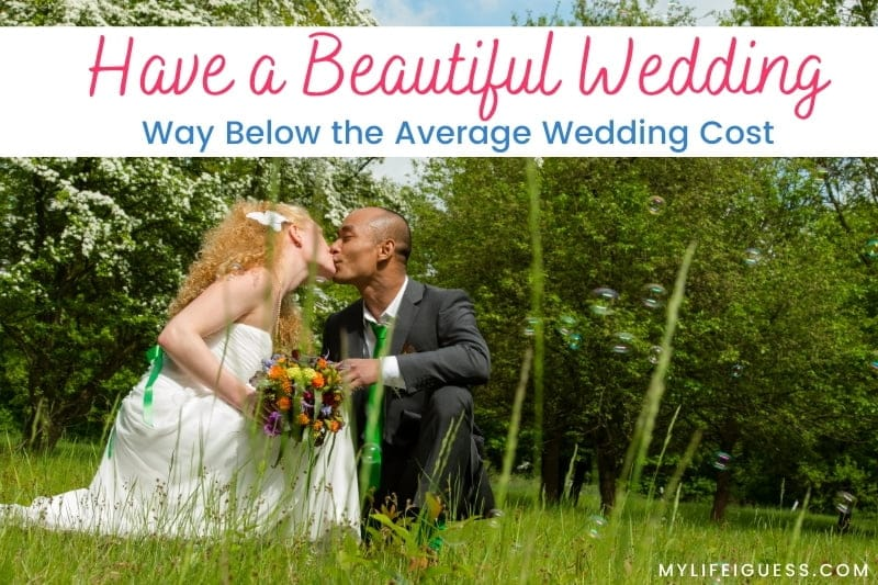 a couple on their wedding day kissing in the grass with the text Tips to Have a Beautiful Wedding Way Below the Average Wedding Cost